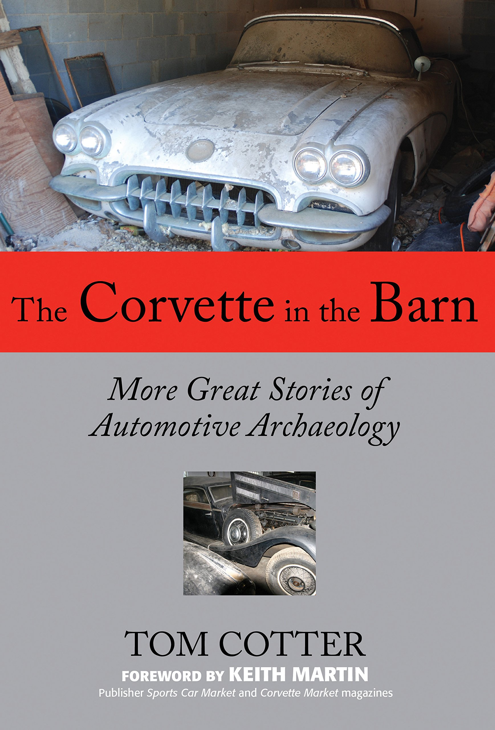 The Corvette In Barn More Great Stories Of Automotive Archaeology Tom Cotter Keith Martin 9780760337974 Amazon Books