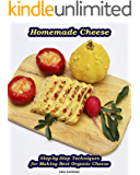 Homemade Cheese: Step-by-Step Techniques for Making Best Organic Cheese: (Homemade Cheese, Cheese Making Techniques, Cheese Recipes) ( Cheese Making, Homemade Cheese)