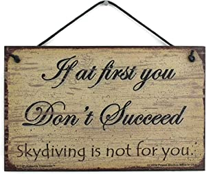 5x8 Vintage Style Sign Saying, If at first you Don't Succeed, Skydiving is not for you. Funny Decorative Universal Household Family Signs for your Home (5x8)