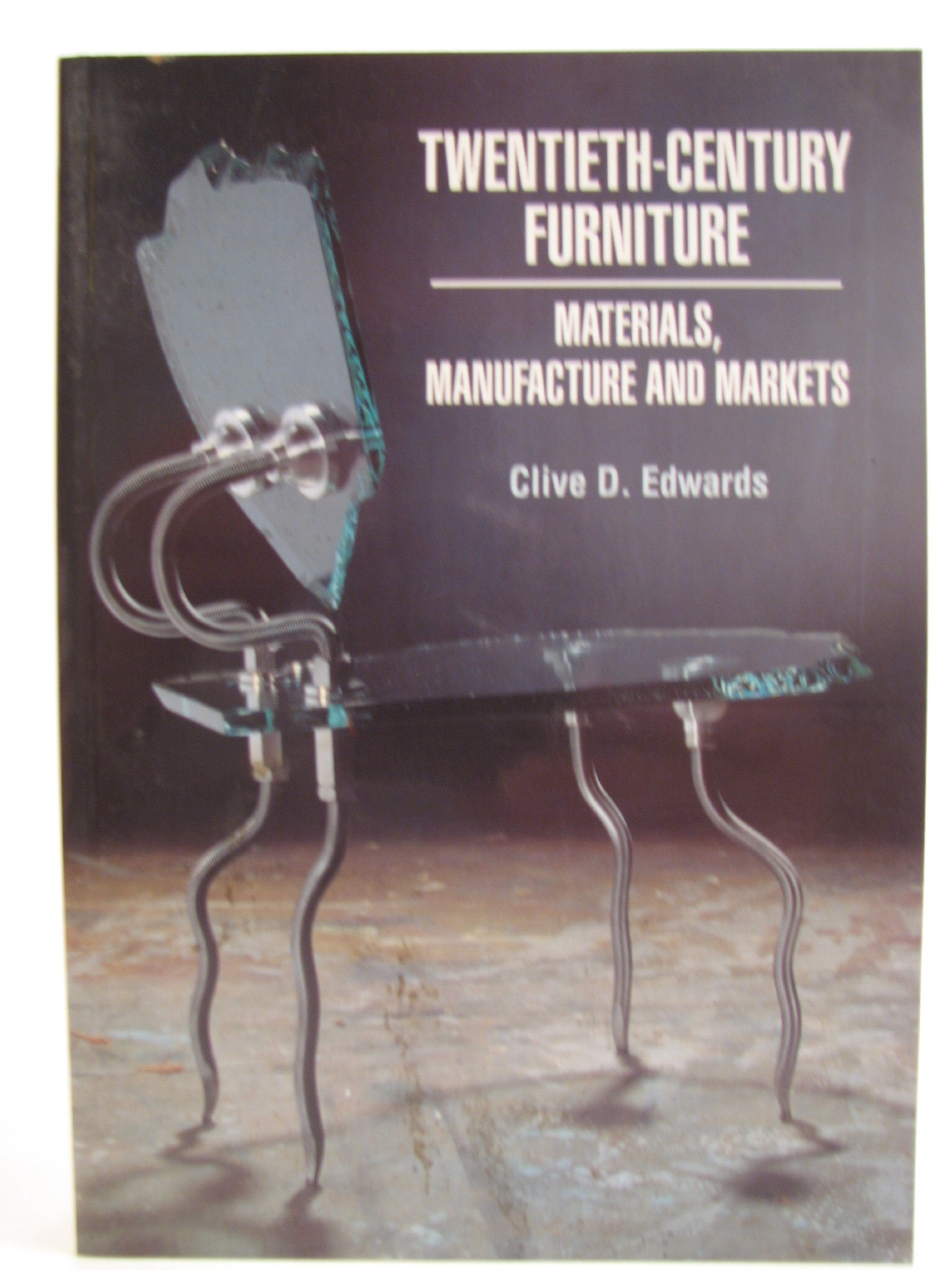 Twentieth Century Furniture: Materials, Manufacture, And Markets (Studies  In Design And Material Culture): Amazon.co.uk: Clive D. Edwards:  9780719040672: ...