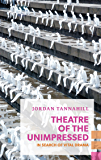 Theatre of the Unimpressed: In Search of Vital Drama (Exploded Views)