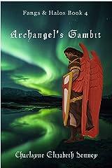 Archangel's Gambit (Fangs & Halos Book 4) Kindle Edition