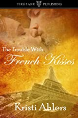 The Trouble With French Kisses: The Trouble Series: #1 Kindle Edition