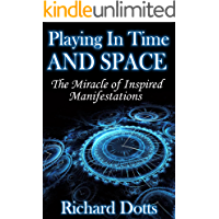 Playing In Time And Space: The Miracle of Inspired Manifestations