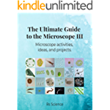 The Ultimate Guide to the Microscope III: Microscope activities, ideas, and projects