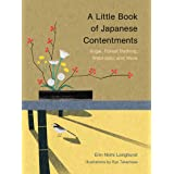 A Little Book of Japanese Contentments: Ikigai, Forest Bathing, Wabi-sabi, and More