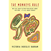 The Monkeys Rule: Why the Law of Attraction Doesn't Work For Some...It's All About Energy (English Edition)
