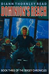 Dominion's Reach, Sergey Chronicles (Book 3) (The Sergey Chronicles) Kindle Edition