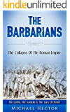 The Barbarians: The Collapse Of - The Roman Empire: The Goths, The Vandals & The Sack Of Rome (Rome, Germanic Tribes, Germanic Empire Book 1)