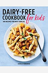Dairy Free Cookbook for Kids: 100 Recipes for Busy Families Kindle Edition