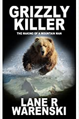 Grizzly Killer: The Making of a Mountain Man Kindle Edition