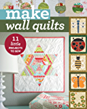 Make Wall Quilts: 11 Little Projects to Sew (Make Series)