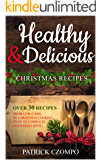 Delicious & Healthy Christmas Recipes –  Indulge Without Guilt: From Low-carb, to Christmas Cookies over to a complete Christmas menu - perfect recipes for re-cooking