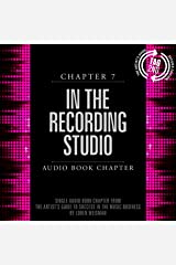 The Artist's Guide to Success in the Music Business (2nd edition): In the Recording Studio (Chapter 7) Audible Audiobook