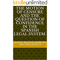 The motion of censure and the question of confidence in the Spanish legal system. (English Edition)