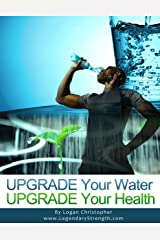 Upgrade Your Water (Upgrade Your Health Book 1) Kindle Edition