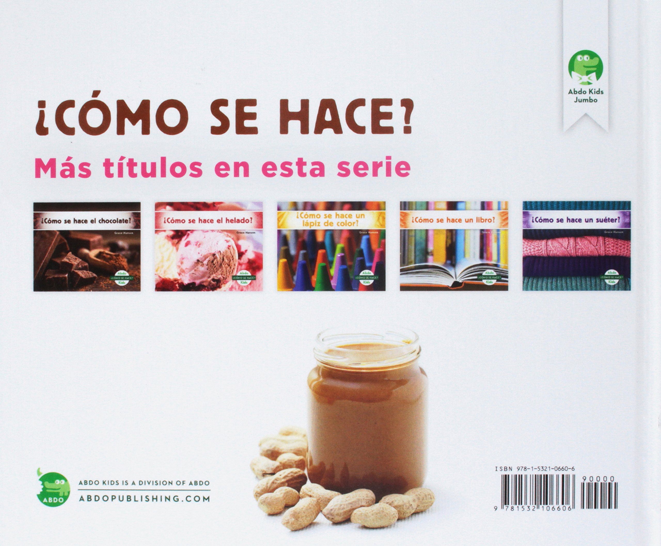 ¿cómo Se Hace La Mantequilla de Maní? (How Is Peanut Butter Made?) (Spanish Version) (Cómo se hace? / How Is It Made?) (Spanish Edition): Grace Hansen: ...