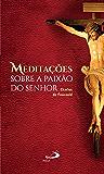 Meditações sobre a Paixão do Senhor