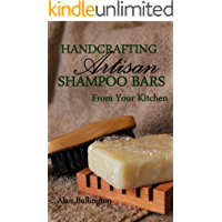 Handcrafting Artisan Shampoo Bars From Your Kitchen (English Edition)