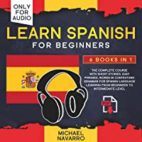Learn Spanish for Beginners: 6 Books in 1: The Complete Course with Short Stories, Easy Phrases, Words in Context and…