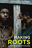 Making Roots: A Nation Captivated