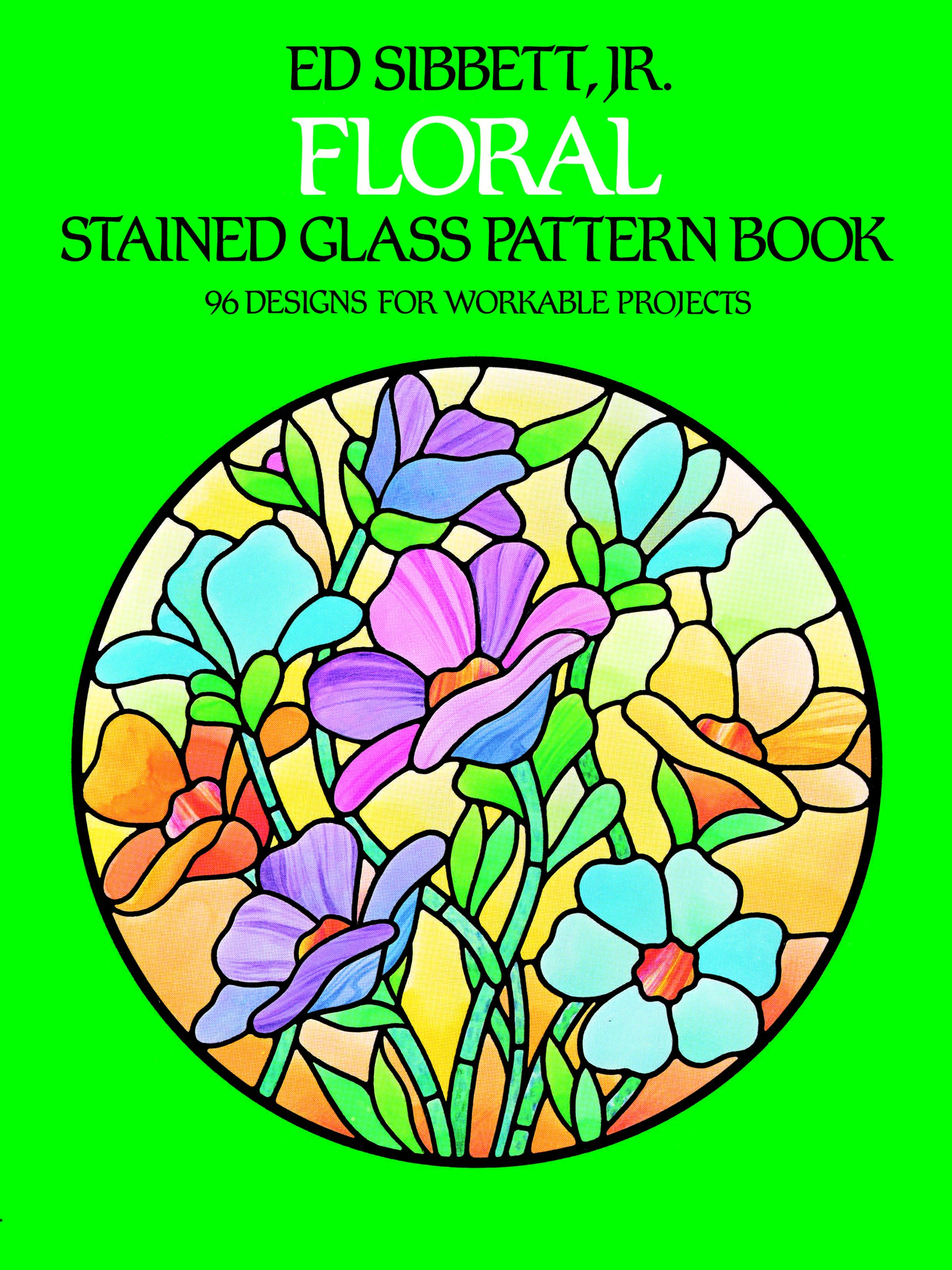 Amazon Com Floral Stained Glass Pattern Book Dover Stained Glass Instruction 0800759242597 Sibbett Jr Ed Books