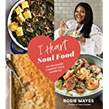 I Heart Soul Food: 100 Southern Comfort Food Favorites
