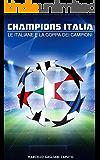 Champions Italia: Le italiane e la Coppa dei Campioni (Italian Edition)