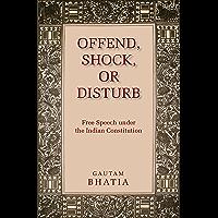 Offend, Shock, or Disturb: Free Speech under the Indian Constitution