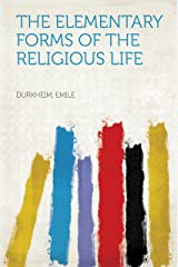 The Elementary Forms of the Religious Life Kindle Edition