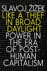 Like a Thief in Broad Daylight: Power in the Era of Post-Human Capitalism Kindle Edition