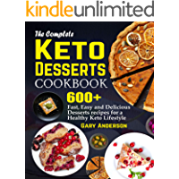 The Complete KETO DESSERTS COOKBOOK: 600+ Fast, Easy and Delicious Desserts recipes for a Healthy Keto Lifestyle