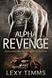 Alpha Revenge: Hot Suspense bad boy MC Motorcycle Club Romance (Alpha Bad Boy Motorcycle Club Triology Book 2)