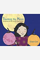 Thanking the Moon: Celebrating the Mid-Autumn Moon Festival Kindle Edition