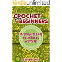 Crocheting: Crochet for Beginners. The Complete Guide on the Basics of Crochet