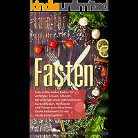 Fasten: Deine Fastenwelt für ein neues Lebensgefühl (German Edition)