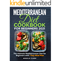 Mediterranean Diet Cookbook for Beginners 2021: The Ultimate Mediterranean Diet for Beginners with 7 Day Meal Plan