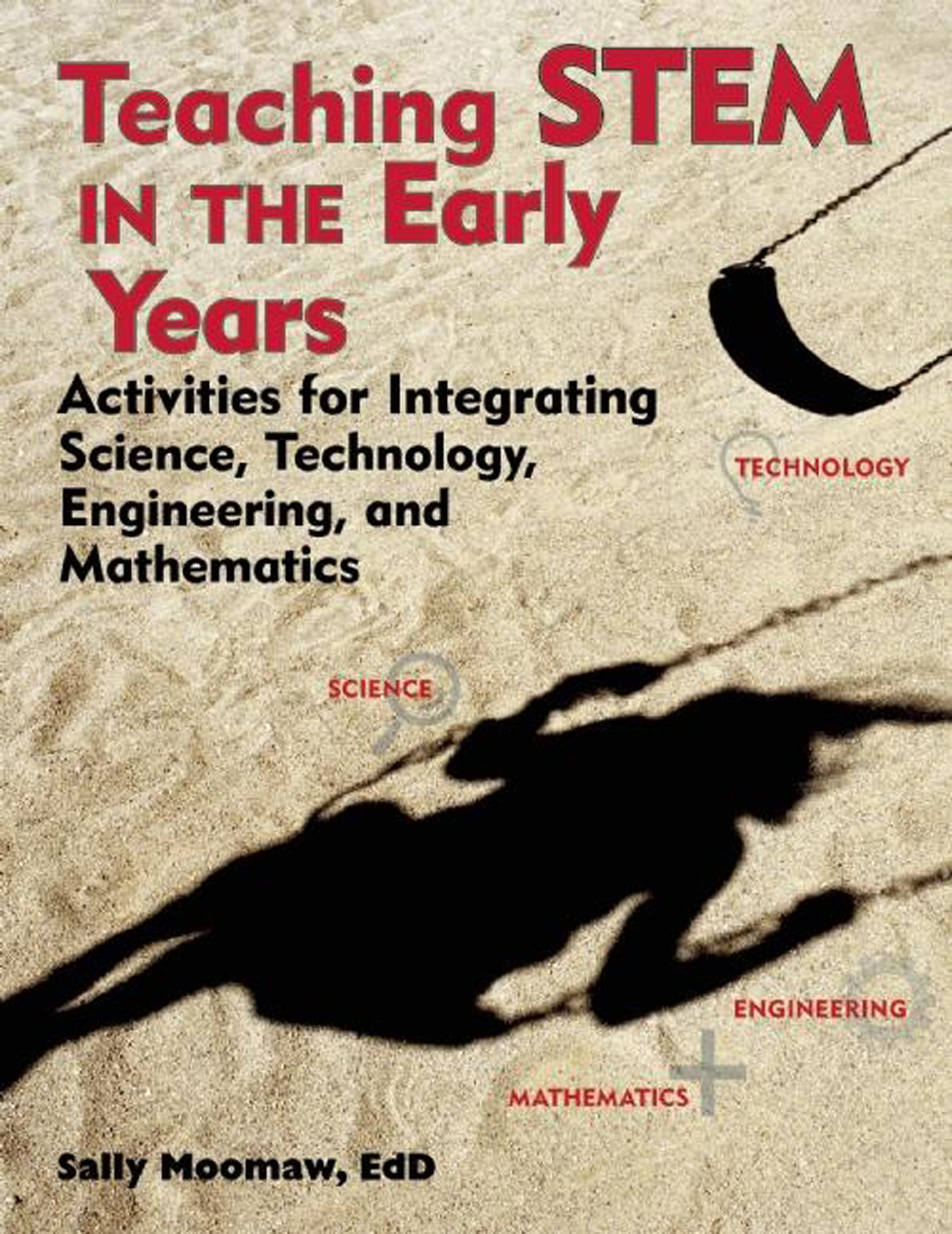 Download Teaching STEM in the Early Years: Activities for Integrating Science, Technology, Engineering, and Mathematics (NONE) pdf epub