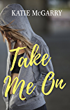 Take Me On: A Coming of Age YA Romance (Pushing the Limits Book 4)
