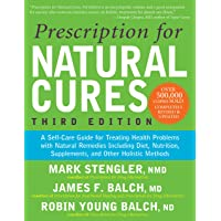 Prescription for Natural Cures (Third Edition): A Self-Care Guide for Treating Health...