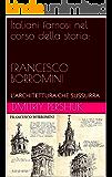 Italiani famosi nel corso della storia: FRANCESCO BORROMINI : L'ARCHITETTURA CHE SUSSURRA