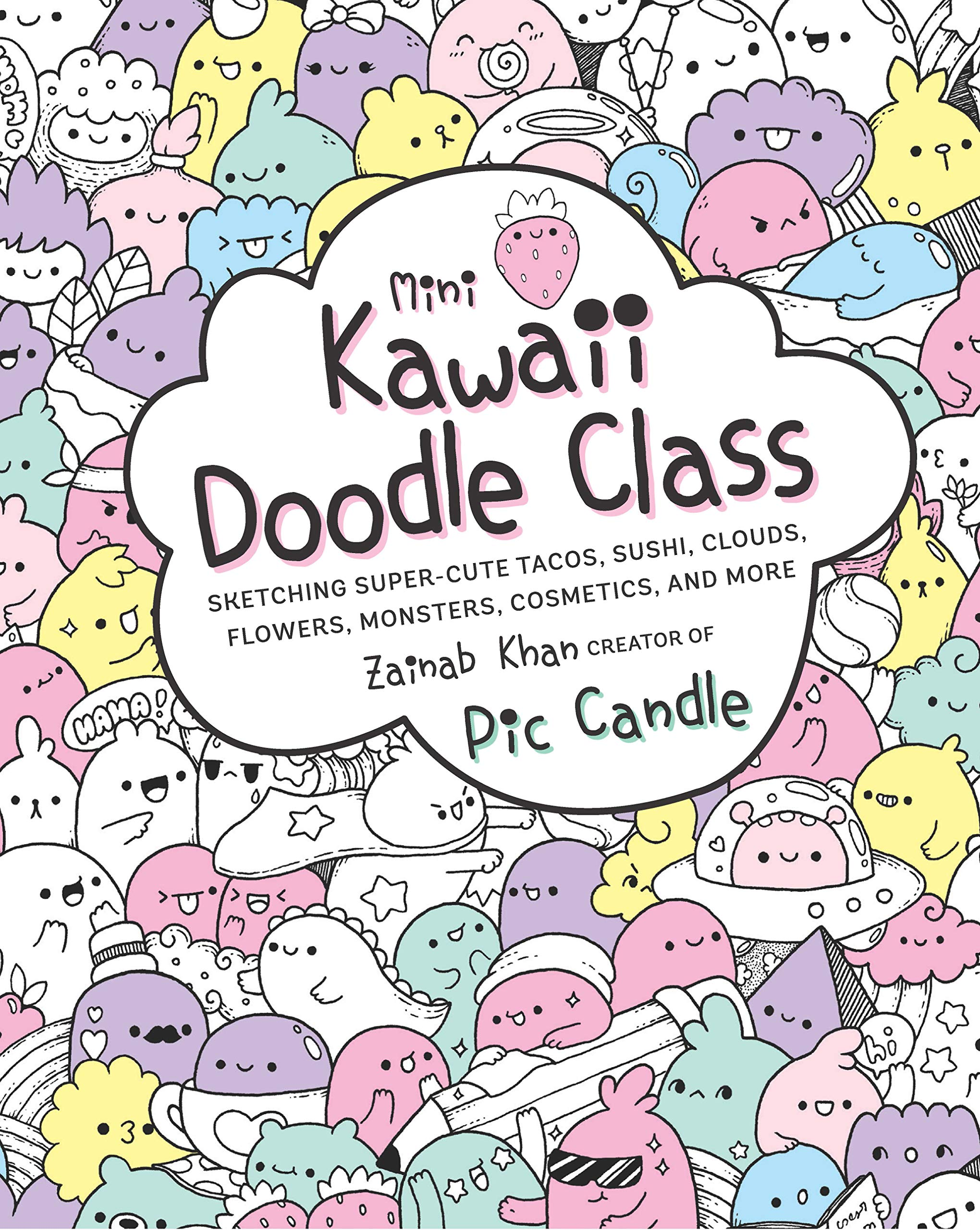 Download Mini Kawaii Doodle Class: Sketching Super-Cute Tacos, Sushi Clouds, Flowers, Monsters, Cosmetics, and More pdf