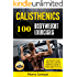 Calisthenics: 80 Bodyweight Exercises See Results Faster Than Ever with the Definitive Guide to Bodyweight Training- 3rd Edition