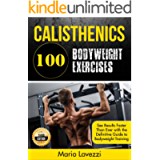 Calisthenics: 80 Bodyweight Exercises See Results Faster Than Ever with the Definitive Guide to Bodyweight Training- 3rd…