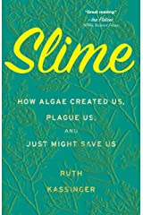 Slime: How Algae Created Us, Plague Us, and Just Might Save Us Kindle Edition