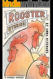 Rooster Stories: Farm-Raised Tales of Life, Love, and Motherhood (Kindle Single)