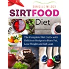 Sirtfood Diet: The Complete Diet Guide with Delicious Recipes to Burn Fat, Lose Weight and Get Lean