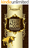 Automatic Passive Income: How the Best Dividend Stocks Can Generate Passive Income for Wealth Building. Beginner's Guide to Investing (English Edition)