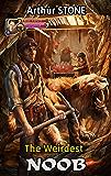 The Weirdest Noob (LitRPG The Weirdest Noob Book 1)