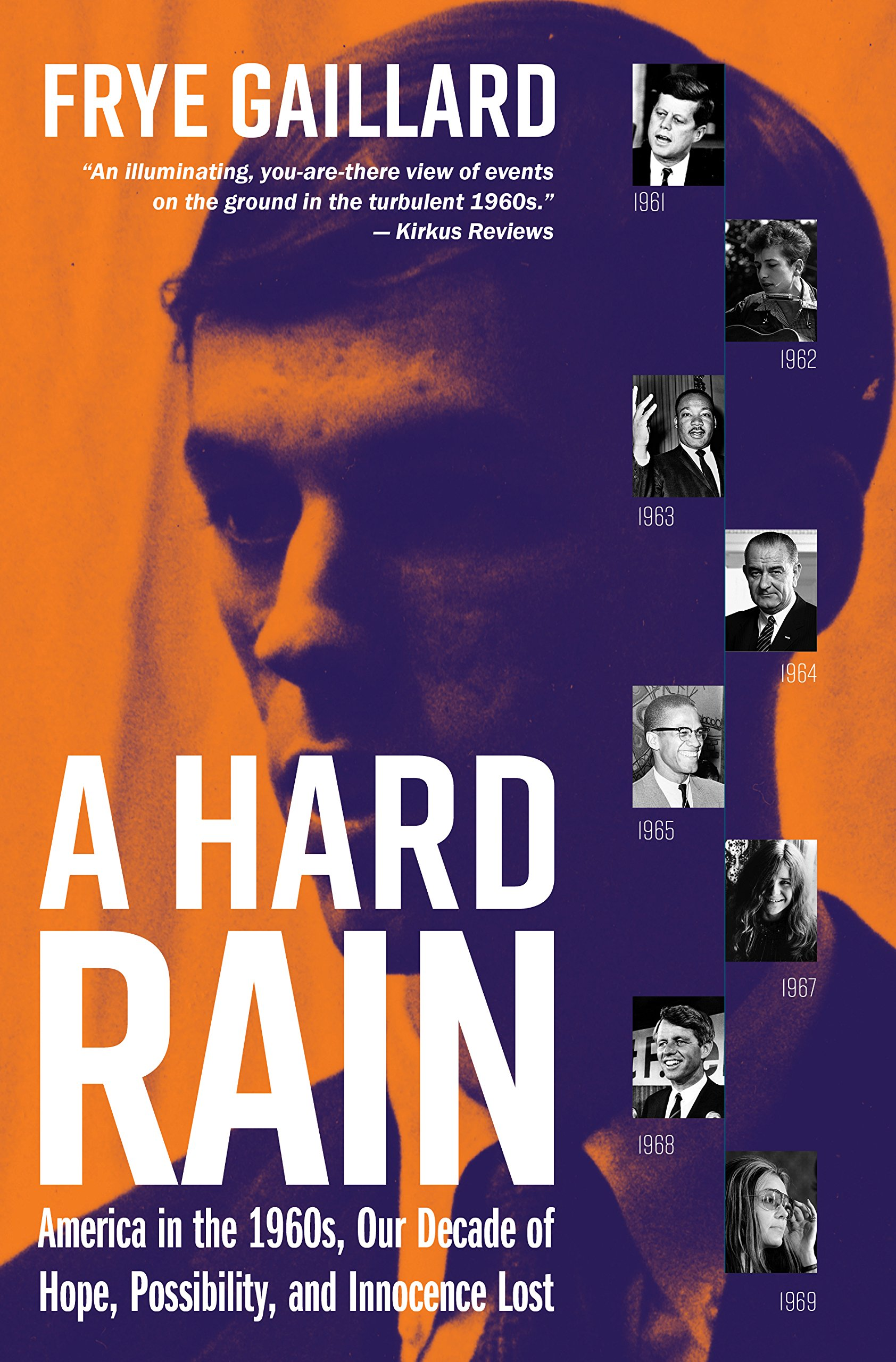 Read Online A Hard Rain: America in the 1960s, Our Decade of Hope, Possibility, and Innocence Lost pdf epub